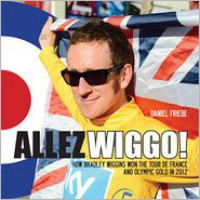 Allez Wiggo!: How Bradley Wiggins won the Tour de France and Olympic gold in 2012 - Daniel Friebe
