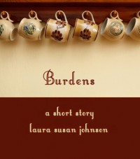 Burdens: A Short Story/An Ace In Spades and Other Short Stories - Laura Susan Johnson