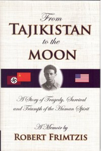 From Tajikistan To The Moon: A Story Of Tragedy, Survival And Triumph Of The Human Spirit - Robert Frimtzis