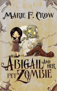 Abigail and Her Pet Zombie - Marie F Crow