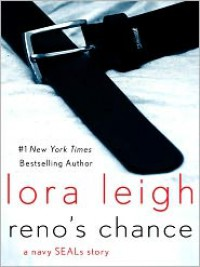 Reno's Chance: A Navy Seals Story - Lora Leigh