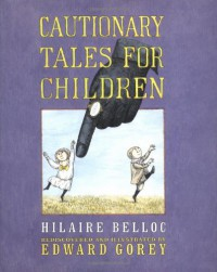 Cautionary Tales for Children - Hilaire Belloc, Edward Gorey