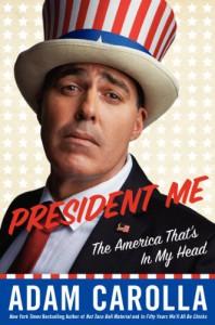 President Me: The America That's in My Head - Adam Carolla