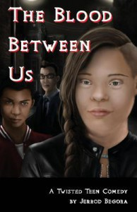 The Blood Between Us: A Twisted Teen Comedy - Jerrod Begora