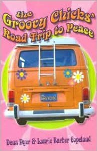Groovy Chicks Road Trip to Peace - Laurie Copeland, Laurie Copeland