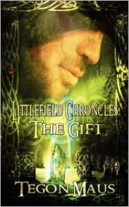 The Gift - The Chronicles of Tucker Littlefield - Tegon Maus