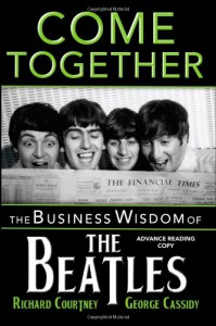 Come Together: The Business Wisdom of the Beatles - Richard Courtney, George Cassidy