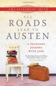 All Roads Lead to Austen: A Yearlong Journey with Jane - Amy Elizabeth Smith