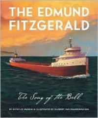 The Edmund Fitzgerald: Song of the Bell - Kathy-Jo Wargin, Gijsbert Van Frankenhuyzen
