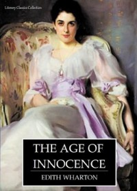 The Age of Innocence - Full Version (Annotated) (Literary Classics Collection) - Edith Wharton