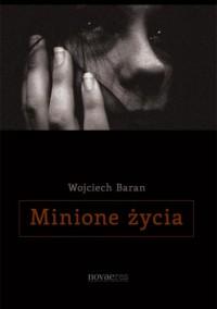 Minione życia - Wojciech Baran