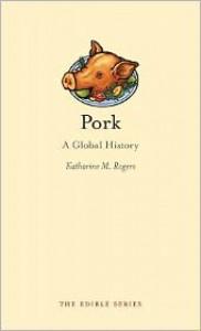 Pork: A Global History - Katharine M. Rogers