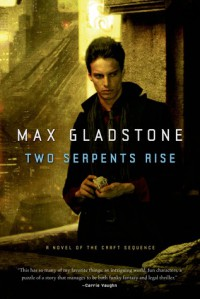 Two Serpents Rise - Max Gladstone