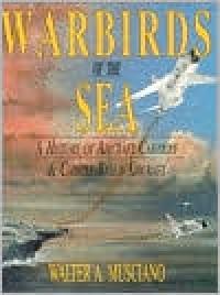 Warbirds of Sea - Walter A. Musciano