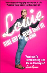 Still Got It, Never Lost It!: The Hilarious Autobiography from the Star of TV's Pineapple Dance Studios and Dancing on Ice - Louie Spence