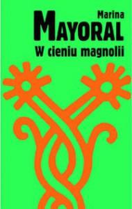 W cieniu magnolii - Marina Mayoral