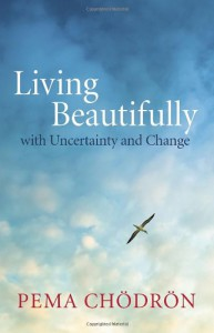 Living Beautifully: with Uncertainty and Change - Pema Chödrön