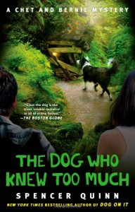 The Dog Who Knew Too Much: A Chet and Bernie Mystery - Spencer Quinn