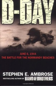 D-Day, June 6, 1944: The Battle for the Normandy Beaches - Stephen E. Ambrose
