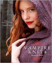 Vampire Knits: Projects to Keep You Knitting from Twilight to Dawn - Genevieve Miller
