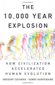 The 10,000 Year Explosion: How Civilization Accelerated Human Evolution - Gregory Cochran, Henry Harpending