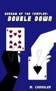 Double Down (Shadow of the Templar, #2) - M. Chandler