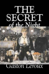 The Secret of the Night - Gaston Leroux