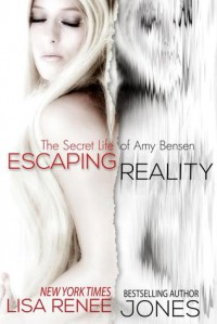 Escaping Reality (The Secret Life of Amy Bensen, #1) - Lisa Renee Jones