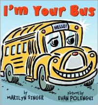 I'm Your Bus - Marilyn Singer, Evan Polenghi