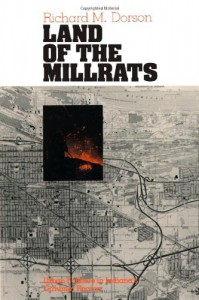 Land of the Millrats: Urban Folklore in Indiana's Calumet Region - Richard M. Dorson