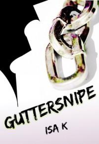 Guttersnipe - Isa K.
