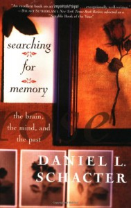 Searching For Memory: The Brain, The Mind, And The Past - Daniel L. Schacter