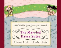 The Married Kama Sutra: The World's Least Erotic Sex Manual - Simon Rich, Farley Katz
