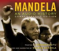 Mandela: An Audio History - Desmond Tutu, Nelson Mandela, Joe Richman, Radio Diaries