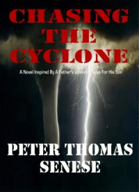 Chasing the Cyclone: A Father's Unending Love for His Son - Peter Thomas Senese