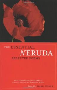 The Essential Neruda: Selected Poems - Pablo Neruda, Mark Eisner, Lawrence Ferlinghetti, Robert Hass, Stephen Mitchell, Alastair Reid, Forrest Gander, Jack Hirschman, Stephen Kessler, John Felstiner