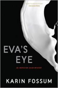 Eva's Eye: An Inspector Sejer Mystery - Karin Fossum