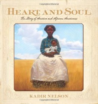 Heart and Soul: The Story of America and African Americans - Kadir Nelson