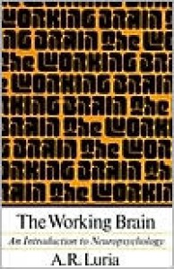 The Working Brain: An Introduction To Neuropsychology - Alexander R. Luria, Basil Haigh