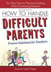 How to Handle Difficult Parents: Proven Solutions for Teachers - Suzanne Tingley