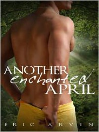 Another Enchanted April - Eric Arvin