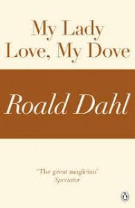 My Lady Love, My Dove (A Roald Dahl Short Story) - Roald Dahl