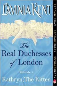 Kathryn, The Kitten: The Real Duchesses of London - Lavinia Kent
