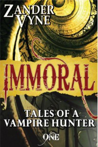 Immoral: Tales of a Vampire Hunter (Book One) - Zander Vyne