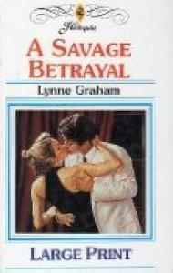 A Savage Betrayal - Lynne Graham
