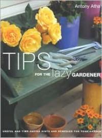 Tips for the Lazy Gardener - Antony Atha