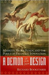 A Demon of Our Own Design: Markets, Hedge Funds, and the Perils of Financial Innovation - Richard Bookstaber
