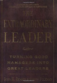 The Extraordinary Leader : Turning Good Managers into Great Leaders - John H. (Jack) Zenger