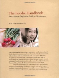 The Foodie Handbook: The (Almost) Definitive Guide to Gastronomy - Pim Techamuanvivit