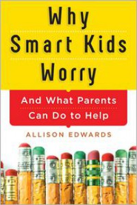 Why Smart Kids Worry - Allison  Edwards